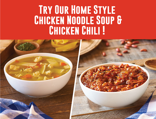 Try Our Home Style Chicken Noodle Soup and Chicken Chili!